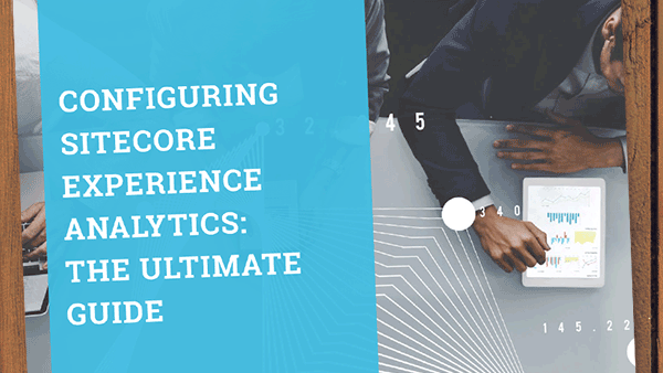 Configuring Sitecore Experience Analytics: The Ultimate Guide